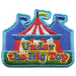 Under, Big, Top, Circus, Tent, Embroidered Patch, Merit Badge, Badge, Emblem, Iron On, Iron-On, Crest, Lapel Pin, Insignia, Girl Scouts, Boy Scouts, Girl Guides